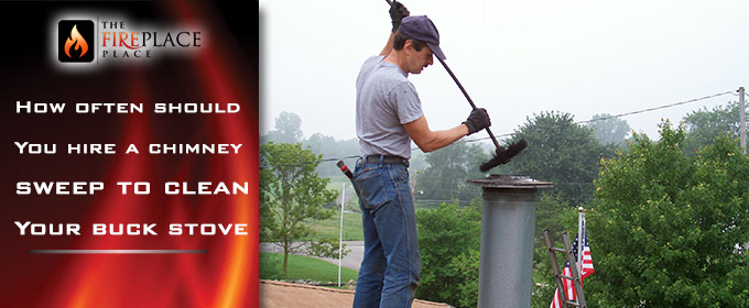 How Often Should I Hire A Chimney Sweep To Clean My Buck Stove